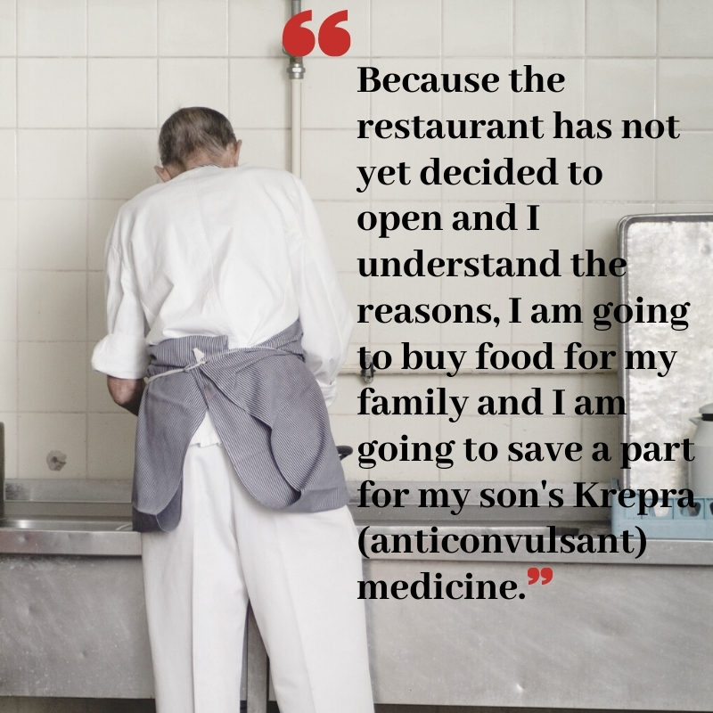 A person working as a dishwasher in a commercial kitchen, with quote that says: Because the restaurant has not yet decided to open and I understand the reasons, I am going to buy food for my family and I am going to save a part for my son's Krepra (anticonvulsant) medicine.